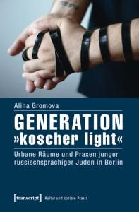 Buchcover: Generation »koscher light« Urbane Räume und Praxen junger russischsprachiger Juden in Berlin © transcript Verlag