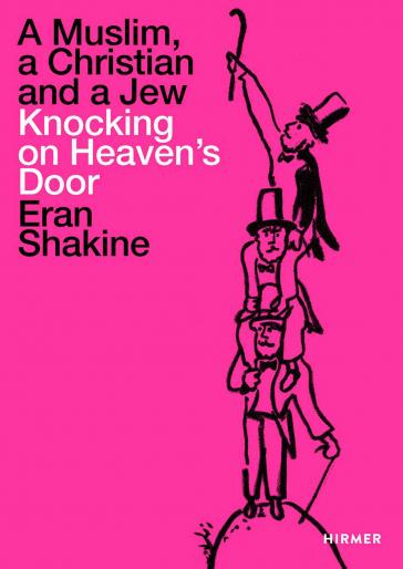 Buchcover »Eran Shakine: A Muslim, a Christian and a Jew Knocking on Heaven's Door« mit einer Zeichnung von drei Männern mit Hut, die sich gegenseitig auf die Schultern genommen haben und mit einem Spazierstock am Himmel anklopfen