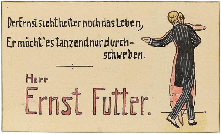 Tischkarte von Ernst Futter. Am rechten Bildrand ist Ernst Futter mit einer Tanzpartnerin abgebildet. Der Text lautet Tischkarte von Else Lustig »Der Ernst sieht heiter noch das Leben, Er mächt es tanzend nur durchschweben.«