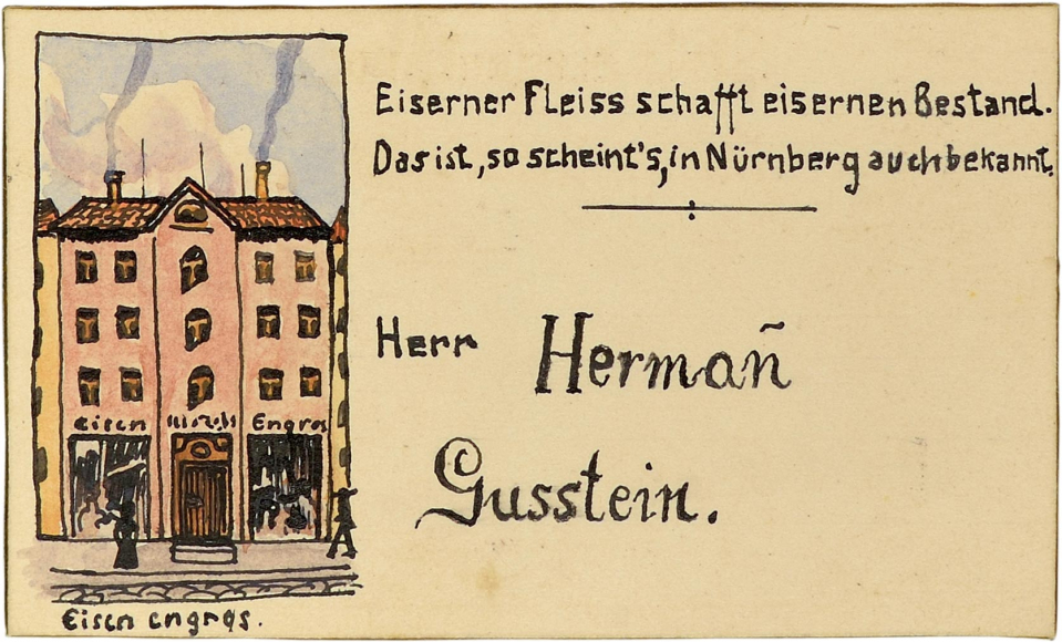 """Hermann Gusstein's place card. On the left is Hermann Gusstein's iron goods store. To the right is the caption: """"An iron will builds lasting stock. /None would in Nurnberg this motto mock."""""""